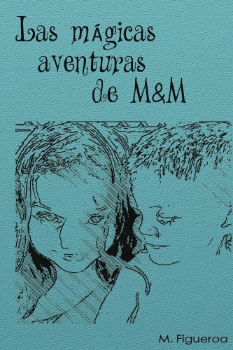 Las magicas aventuras de M&M por M. Figueroa