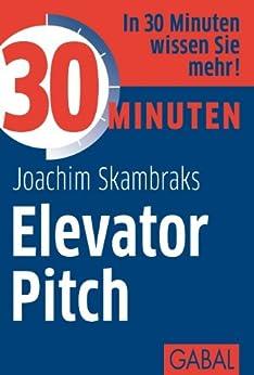 30 Minuten Elevator Pitch von [Skrambraks, Joachim]