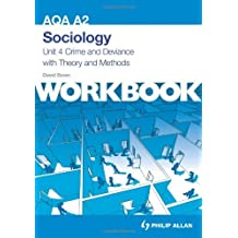 AQA A2 Sociology Unit 4 Workbook: Crime and Deviance with Theory and Methods (Aqa A2 Sociology Unit 4 Workbk) by David Bown (September 28, 2012) Paperback