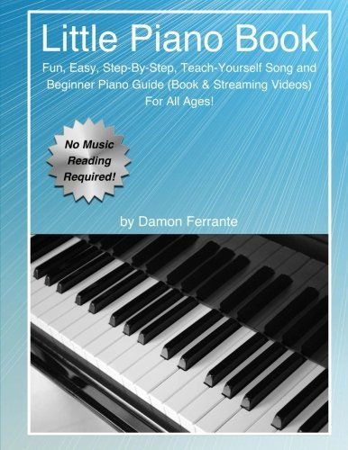 Little Piano Book: Fun, Easy, Step-By-Step, Teach-Yourself Song and Beginner Piano Guide (Book & Streaming Videos) by Damon Ferrante (2013-08-22)