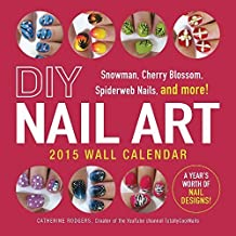DIY Nail Art 2015 Wall Calendar: Snowman, Cherry Blossom, Spiderweb Nails, and more! by Catherine Rodgers Creator of the YouTube channel TotallyCoolNails (2014-08-29)