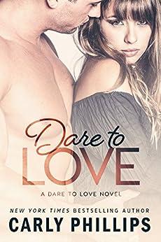 Dare to Love (English Edition) von [Phillips, Carly]