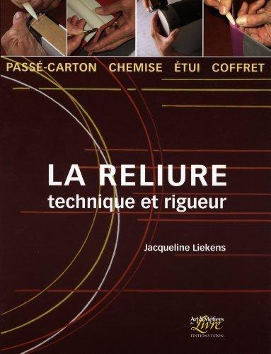 La reliure : Technique et rigueur : pass-carton, chemise, tui, coffret de Jacqueline Liekens (22 septembre 2010) Broch