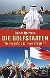 Die Golfstaaten Wohin geht das neue Arabien? - Rainer Hermann
