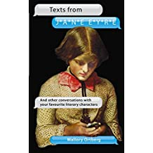 Texts from Jane Eyre: And other conversations with your favourite literary characters (English Edition)