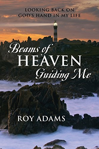 Portada del libro Beams of Heaven Guiding Me: Looking Back on God's Hand in My Life by Roy Adams (2014-09-10)