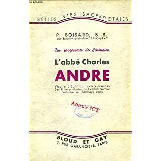 Un professeur de Séminaire - L'Abbé Charles André, vicaire à Saint-Louis de Vincennes, Secrétaire particulier du Cardinal Verdier, Professeur au Séminaire d'Issy