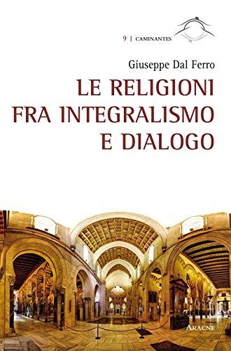 Le religioni fra integralismo e dialogo (Caminantes) por Giuseppe Dal Ferro