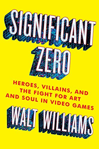 significant-zero-heroes-villains-and-the-fight-for-art-and-soul-in-video-games-english-edition