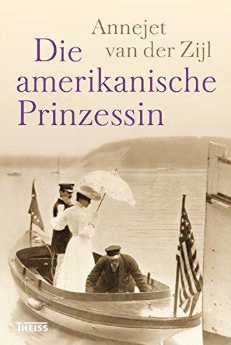 Zijl, Annejet van der: Die amerikanische Prinzessin