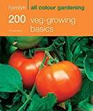 200 Veg-growing Basics: Hamlyn All Colour Gardening