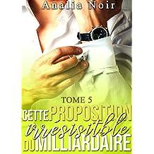 Cette Proposition irrésistible du Milliardaire (Tome 5): (New Romance, Un Thriller Érotique de Milliardaire)
