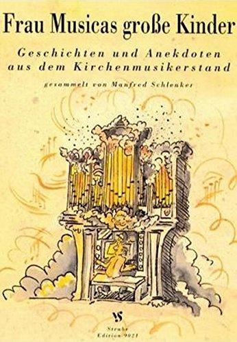 Frau Musicas grosse Kinder: Geschichten und Anekdoten aus dem Kirchenmusikerstand