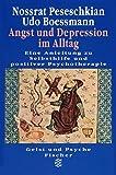 Angst und Depression im Alltag: Eine Anleitung zu Selbsthilfe und positiver Psychotherapie - Prof. Dr. Nossrat Peseschkian, Dr. Udo Boessmann