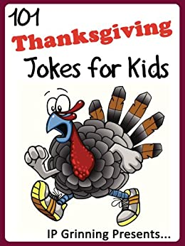 101 Thanksgiving Jokes for Kids. Short, Funny, Clean and Corny Kid's Jokes - Fun with the Funniest Lame Jokes for all the Family. (Joke Books for Kids Book 18) (English Edition) di [Grinning, IP]