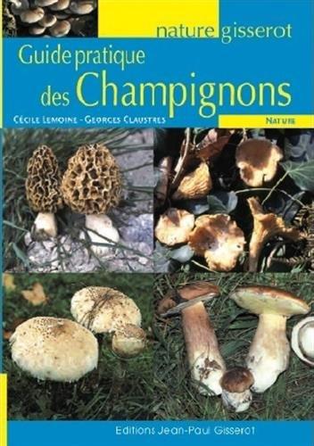 Guide pratique des champignons par Cécile Lemoine, Georges Claustres