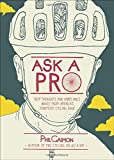 Ask a Pro: Deep Thoughts and Unreliable Advice from Americas Foremost Cycling Sage
