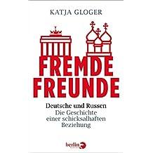 Fremde Freunde: Deutsche und Russen – Die Geschichte einer schicksalhaften Beziehung