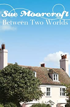 Between Two Worlds (sweet romance) by [Moorcroft, Sue]