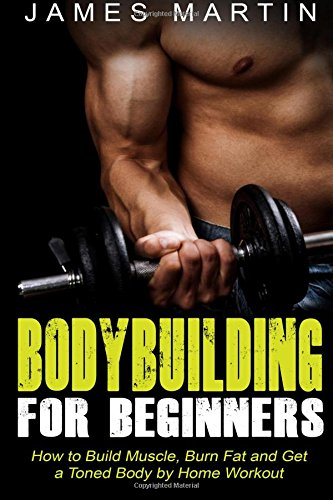 Pdf Bodybuilding For Beginners How To Build Muscle Burn Fat And Get A Toned Body By Home Workout Elvinrondonsubquarter