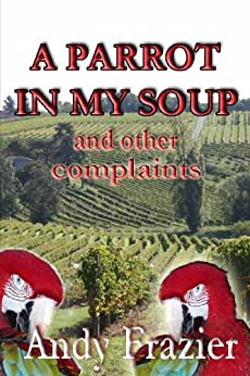 A Parrot in My Soup (English Edition) di [Frazier, Andy]