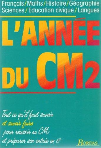 L'Année du CM2 : Tout ce qu'il faut savoir faire pour réussir au CM2 et préparer son entrée en 6e
