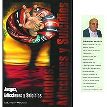 JUEGOS, ADICCIONES Y SUICIDIOS (Spanish Edition)