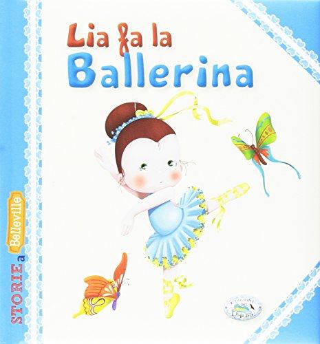 Lia fa la ballerina. Ediz. illustrata