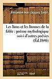 Telecharger Livres Les lions et les lionnes de la fable poeme mythologique suivi d autres poesies (PDF,EPUB,MOBI) gratuits en Francaise