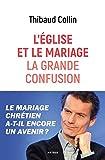 l ?glise et le mariage la grande confusion le mariage chr?tien a t il encore un avenir ?