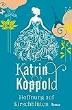Hoffnung auf Kirschblüten (Roman) von Katrin Koppold