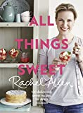 All Things Sweet: 100 Deliciously Sweet Recipes for Every Occasion
