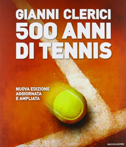 500 anni di tennis. Ediz. illustrata