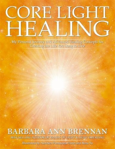 core-light-healing-my-personal-journey-and-advanced-concepts-for-creating-the-life-you-long-to-live