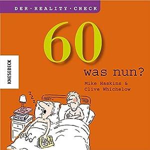 60 - was nun? Ein Geschenkbuch zum 60. Geburtstag