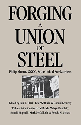 Forging a Union of Steel: Philip Murray, Swoc and the United Steelworkers (ILR Press books) by Peter Clark (1987-11-01)