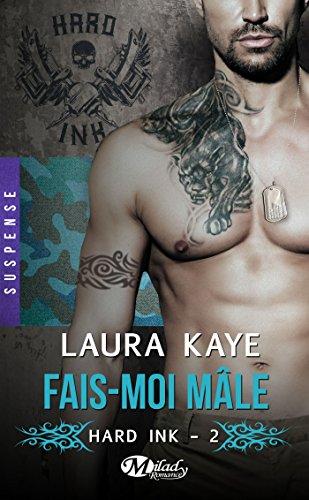 Fais-moi mâle: Hard Ink, T2 par [Kaye, Laura]