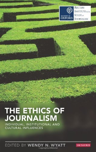 The Ethics of Journalism: Individual, Institutional and Cultural Influences (Reuters Challenges) (Reuters Institute for the Study of Journalism) by Wendy N. Wyatt (2014-02-06)