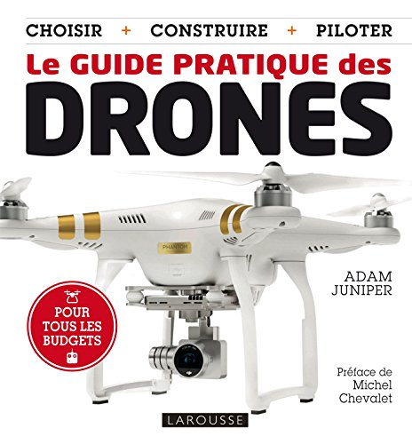 Le guide pratique des Drones par Adam Juniper