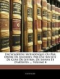 Image de Encyclopedie Methodique: Ou Par Ordre de Matieres: Par Une Societe de Gens de Lettres, de Savans Et D'Artistes ..., Volume 4