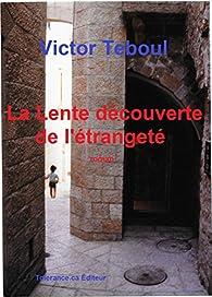 La Lente découverte de l'étrangeté: Roman par Victor Teboul