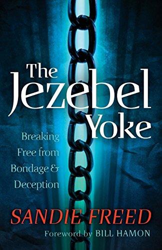 The Jezebel Yoke: Breaking Free From Bondage And Deception