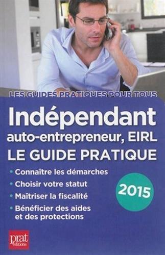 Indépendant, auto-entrepreneur EIRL : Le guide pratique