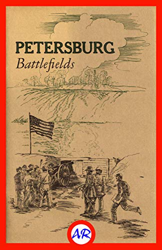 Petersburg National Military Park, Virginia (Illustrated): National Park Service Historical Handbook Series No. 13 (English Edition)