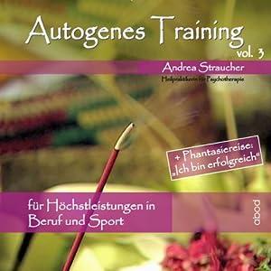 Autogenes Training Vol. 3: Für Höchstleistungen in Beruf und Sport