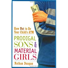 Prodigal Sons and Material Girls: How Not to Be Your Child's ATM by Nathan Dungan (2003-05-02)