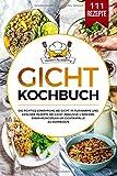 Gicht Kochbuch: Die richtige Ernährung bei Gicht. 111 purinarme und gesunde Rezepte bei Gicht. Inklusive 4 Wochen Ernährungsplan um Gichtanfälle zu vermeiden. - Health Academy