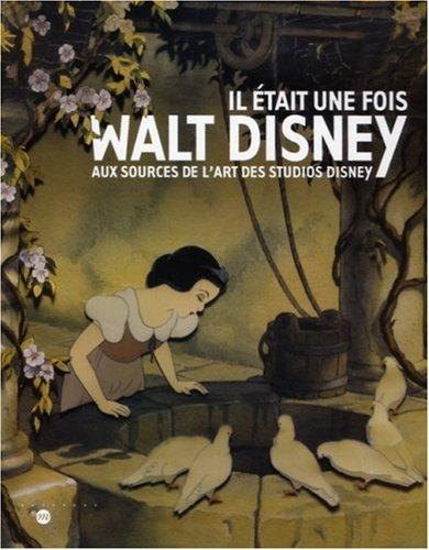 Il était une fois Walt Disney : Aux sources de l'art des Studios Disney par Bruno Girveau
