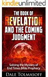 The Book of Revelation and the Coming Judgment: Solving the Mystery of End Times Bible Prophecy