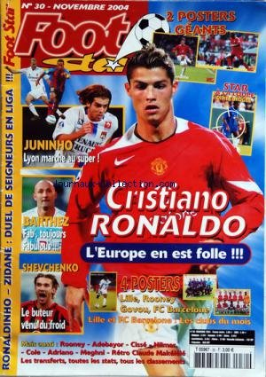 FOOT STAR [No 30] du 01/11/2004 - JUNINHO / LYON MARCHE AU SUPER -BARTHEZ FABULOUS -CRISTIANO RONALDO -SHEVCHENKO LE BUTEUR -LILLE - ROONEY - GOVOU - FC BARCELONE -ROONEY - ADEBAYOR - CISSE - NILMAR - COLE - ADRIANO - MEGHNI - RETRO CLAUDE MAKELELE - LES TRANSFERTS - LES CLASSEMENTS -ZIDANE - DIDIER DROGBA